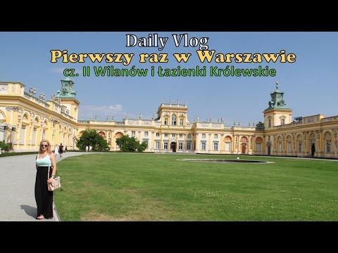 Daily Vlog - Cz. II Pierwszy Raz W Warszawie - Wilanów I Łazienki Królewskie
