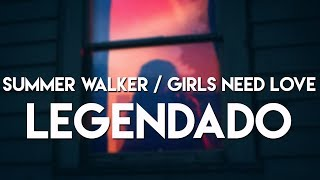 Summer Walker - Girls Need Love (Legendado/Tradução)