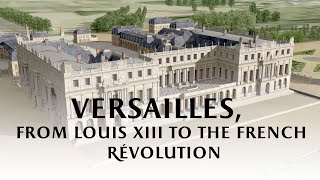 Versailles, from Louis XIII to the French Revolution