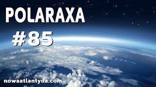 Polaraxa 85 - Ozon i Ocieplenie czyli pogoda dla bogaczy