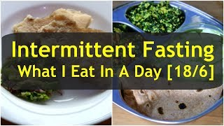 What I Eat In A Day Indian - INTERMITTENT FASTING - 18/6 IF DIET PLAN - Weight Loss Meal Ideas
