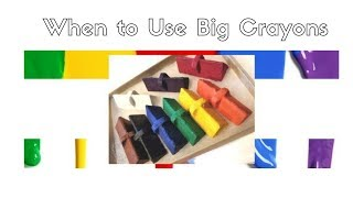 When to Use Big Crayons
