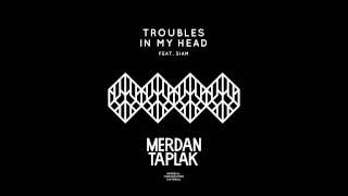 Merdan Taplak ft. Siam - Troubles In My Head