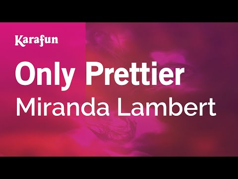 Karaoke Only Prettier - Miranda Lambert * video