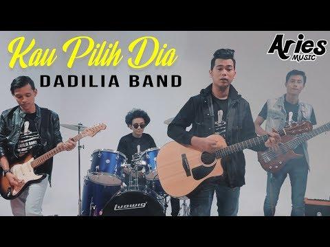 Dadilia Band - Kau Pilih Dia (Official Music Video with Lyric)
