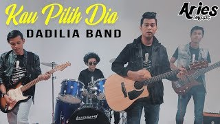 Dadilia Band - Kau Pilih Dia (Official Music Video with Lyric)