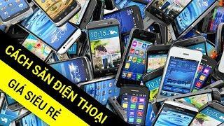Cách để mua được điện thoại giá rẻ bạn cần phải biết