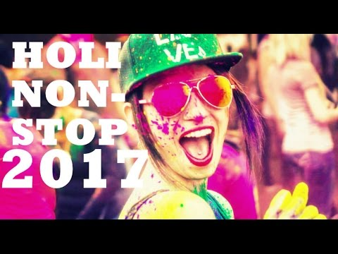 HOLI LATEST NONSTOP 2017 DJ REMIX SONGS / HOLI NONSTOP MASHUP BOLLYWOOD 2017 DJ MIXES