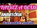 ANAVITÓRIA TALVEZ A DEUS KARAOKÊ VIOLÃO mp3
