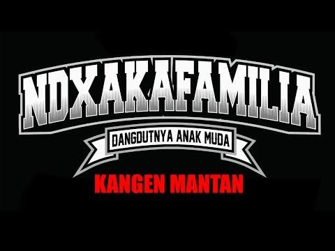 KANGEN MANTAN - NDX A.K.A FAMILIA - Official Lyric Video