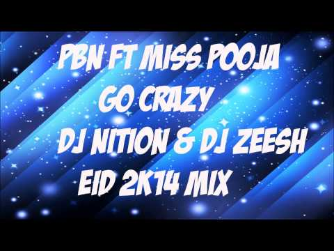Pbn Ft Miss Pooja - Go Crazy Dj Nition & Dj Zeesh Eid 2K14 Mix...
