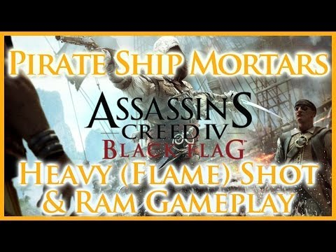 ASSASSINS CREED IV BLACK FLAG   PIRATE SHIP MORTARS    HEAVY (FLAME) SHOT & RAM GAMEPLAY   HD