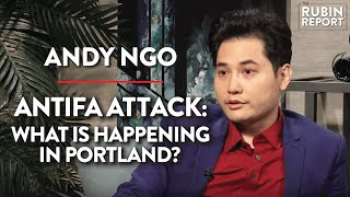 Antifa Attack, What Is Happening In Portland? | Andy Ngo | Rubin Report