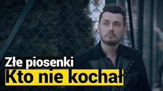 ZŁe Piosenki Piotr Cugowski Kto Nie Kochał