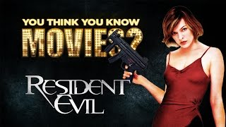 Resident Evil - You Think You Know Movies?