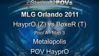SC2 WoL - MLG Orlando 2011 - HayprO vs BoxeR - Pool A - Map 3 - Metalopolis - HayprO