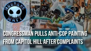 [News] Congressman pulls Anti-Cop painting from Capitol Hill after complaints