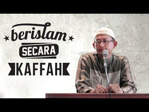 Berislam Secara Kaffah - Ustadz Abu Yahya Badrusalam, Lc