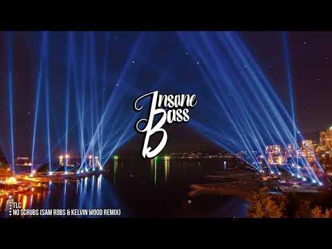 TLC - No Scrubs (Sam Robs & Kelvin Wood Remix) (Bass Boosted)
