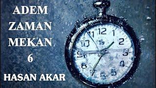 Hasan Akar - Adem, Zaman, Mekan 6 (Enfüsidir ve Ehlinedir, Tefekkür Notlarımdandır)