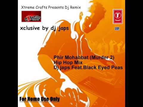 Phir Mohabbat(Murder 2)Hip Hop Mix By Dj Japs Feat.Black Eyed...