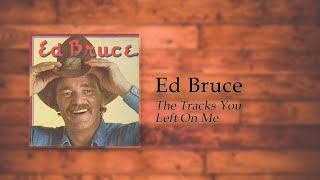 Watch Ed Bruce The Tracks You Left On Me video