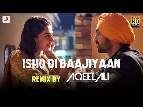 Ishq Di Baajiyaan - Remix By Aqeel Ali | Soorma | Diljit Dosanjh | Taapsee Pannu