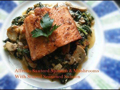 Sauteed Alfredo Spinach & Mushrooms  With Seared Seasoned Salmon