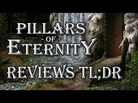 Pillars of Eternity Reviews TL;DR - Aggregrated Review & My First Impressions (NO SPOILERS)