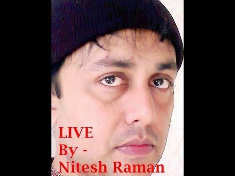 BHARI DUNIYA ME AAKHIR DIL ( DO BADAN )- LIVE BY - NITESH RAMAN...