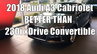 2018 Audi A3 Cabriolet IS BETTER THAN BMW 230i Convertible