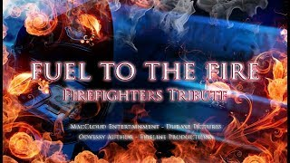 FUEL TO FIRE - Firefighters Tribute - EPIC