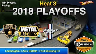 2018 Playoffs Heat 3 - 3DBotMaker Hot Wheels Diecast Racing