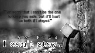 I Can't Stay - AM Kidd. w/ DL + Lyrics.
