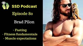 SSD.Ep80: Brad Pilon: Fasting, Fitness Fundamentals, Muscle-growth expectations, Productivity..