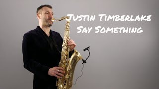 Download Lagu Justin Timberlake - Say Something ft. Chris Stapleton [Saxophone Cover] by Juozas Kuraitis Gratis STAFABAND