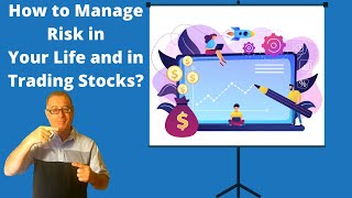 How to Manage Risk in Your Life and in Trading Stocks?