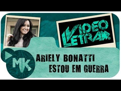 Ariely Bonatti - ESTOU EM GUERRA - Vídeo da LETRA Oficial HD MK Music (VideoLETRA®)