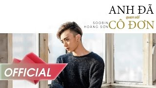 Soobin Hoàng Sơn - Anh Đã Quen Với Cô Đơn (I've Been Used To Be Lonely) | Official Music Video 4K
