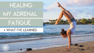 How I Healed Adrenal Fatigue + What I