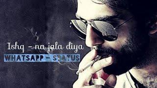 Ishq na jala diya  new sad whatsapp status  for ev