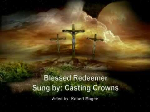 Blessed Redeemer -- Casting Crowns with lyrics