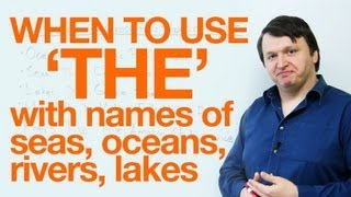 When to use 'THE' with names of seas, oceans, and rivers