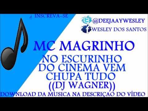 MC MAGRINHO – NO ESCURINHO DO CINEMA VEM CHUPA TUDO ♪♫♪ ((DJ WAGNER))
