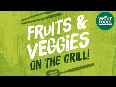 Fruits & Veggies On The Grill l Quick Tips l Whole Foods Market
