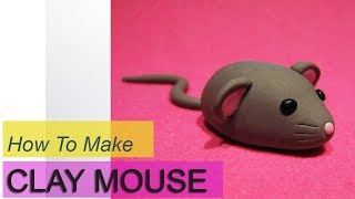 HOW TO MAKE A CLAY MOUSE