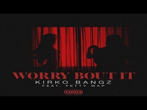 Kirko Bangz Ft. Fetty Wap - Worry Bout It - audiomixtape.com