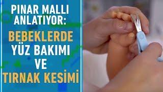 Pınar Mallı Anlatıyor: Bebeklerde Yüz Bakımı ve Tırnak Kesimi