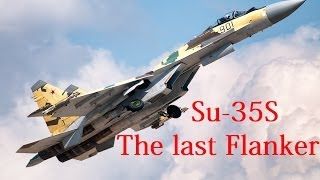 Su-35S: The last Flanker (Short documentary)