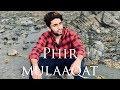 CHEAT INDIA Phir Mulaaqat Video Emraan Hashmi Cover Akki Singh Kunaal Rangon mp3
